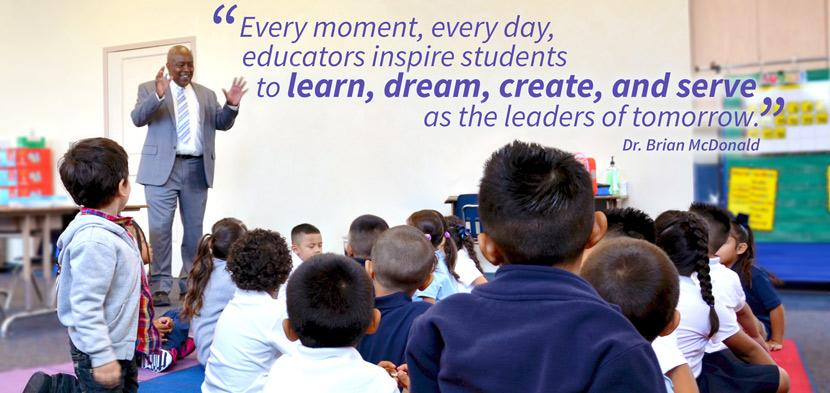 Every moment, every day, educators inspire students to learn, dream, create, and serve as the leaders of tomorrow.