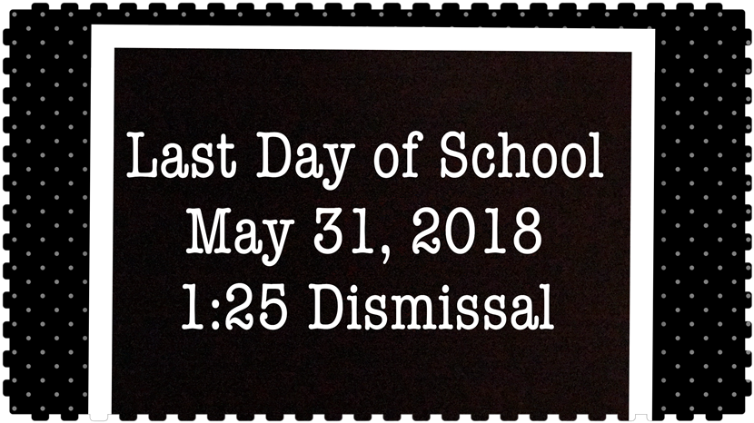 Last Day of School May 31, 2018