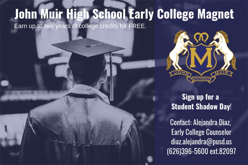 John Muir High School Early College Magnet; Earn up to two years of college credits for FREE. Sign up for a Student Shadow Da