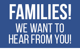 Families! We want to hear from you!